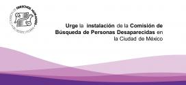 Urge la  instalación de la Comisión de Búsqueda de Personas Desaparecidas en la Ciudad de México