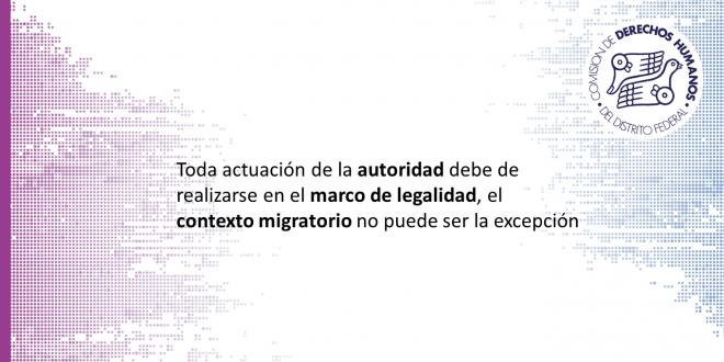 Toda actuación de la autoridad debe de realizarse en el marco de legalidad, el contexto migratorio no puede ser la excepción