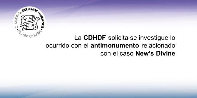 La CDHDF solicita se investigue lo ocurrido con el antimonumento relacionado con el caso New's Divine