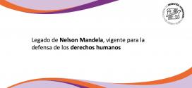 Legado de Nelson Mandela, vigente para la defensa de los derechos humanos