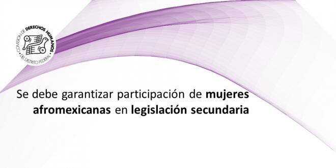 Se debe garantizar participación de mujeres afromexicanas en legislación secundaria