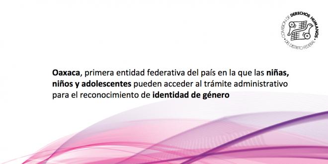 Oaxaca, primera entidad federativa del país en la que las niñas, niños y adolescentes pueden acceder al trámite administrativo para el reconocimiento de identidad de género