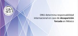 ONU determina responsabilidad internacional en caso de desaparición forzada en México