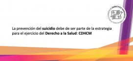 La prevención de suicidio debe de ser parte de la estrategia para el ejercicio del Derecho a la Salud: CDHCM