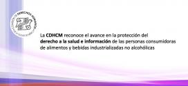 La CDHCM reconoce el avance en la protección del  derecho a la salud e información de las personas consumidoras  de alimentos y bebidas industrializadas no alcohólicas