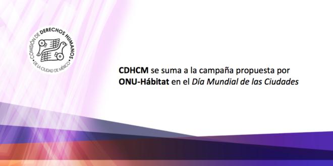 La CDHCM se suma a la campaña propuesta por ONU-Hábitat en el Día Mundial de las Ciudades