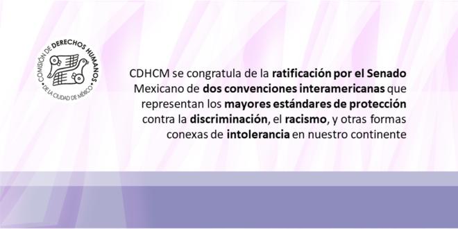 La CDHCM se congratula de la ratificación por el Senado Mexicano de dos convenciones interamericanas que representan los mayores estándares de protección contra la   discriminación, el racismo, y otras formas conexas de intolerancia en nuestro continente