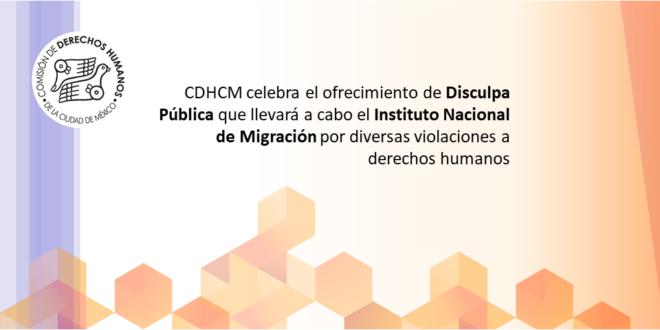 CDHCM celebra el ofrecimiento de Disculpa Pública que llevará a cabo el Instituto Nacional de Migración por diversas violaciones a derechos humanos