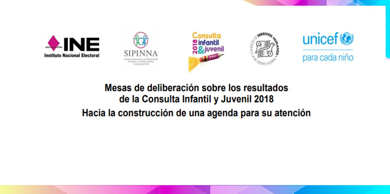 Mesas de deliberación sobre los resultados de la Consulta Infantil y Juvenil 2018. Hacia la construcción de una agenda para su atención.