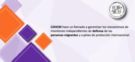 CDHCM hace un llamado a garantizar los mecanismos de monitoreo independientes de defensa de las personas migrantes y sujetas de protección internacional