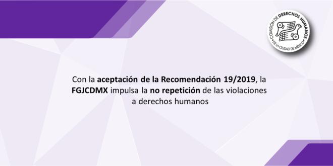 Con la aceptación de la Recomendación 19/2019, la FGJCDMX impulsa la no repetición de las violaciones a derechos humanos