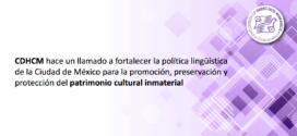 CDHCM hace un llamado a fortalecer la política lingüística de la Ciudad de México para la promoción, preservación y protección del patrimonio cultural inmaterial