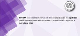 La CDHCM reconoce la importancia de que el orden de los apellidos pueda ser convenido entre madres y padres cuando registran a sus hijas e hijos