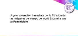 Urge una sanción inmediata por la filtración de las imágenes del cuerpo de Ingrid Escamilla tras su feminicidio