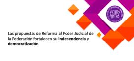Las propuestas de Reforma al Poder Judicial de la Federación fortalecen su independencia y democratización