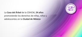La Casa del Árbol de la CDHCM, 24 años promoviendo los derechos de niñas, niños y adolescentes en la Ciudad de México