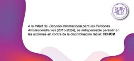 A mitad del «Decenio Internacional para las Personas Afrodescendientes» (20215-2024), es indispensable persistir en las acciones en contra de la discriminación racial: CDHCM