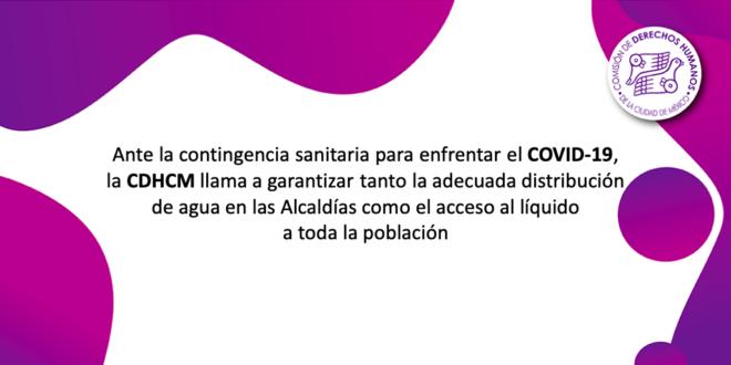 Ante la contingencia sanitaria para enfrentar el COVID-19, la CDHCM llama a garantizar tanto la adecuada distribución de agua en las Alcaldías como el acceso al líquido a toda la población.