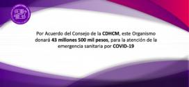 Por Acuerdo del Consejo de la CDHCM, este Organismo donará 43 millones 500 mil pesos, para la atención de la emergencia sanitaria por COVID-19