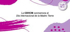 La CDHCM conmemora el Día Internacional de la Madre Tierra