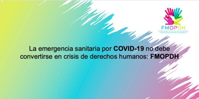 La emergencia sanitaria por COVID-19 no debe convertirse en crisis de Derechos Humanos: FMOPDH