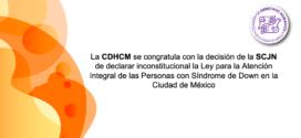 La CDHCM se congratula con la decisión de la SCJN de declarar inconstitucional la Ley para la Atención Integral de las Personas con Síndrome de Down de la Ciudad de México