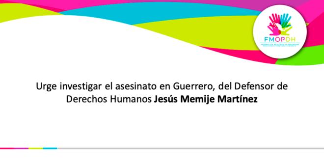 Urge investigar el asesinato en Guerrero, del Defensor de Derechos Humanos Jesús Memije Martínez