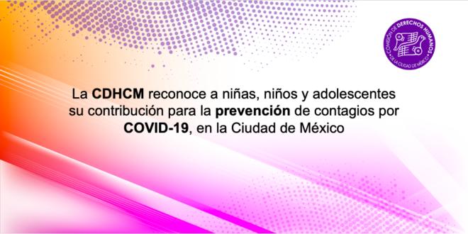 La CDHCM reconoce a niñas, niños y adolescentes su contribución para la prevención de contagios por COVID-19, en la Ciudad de México