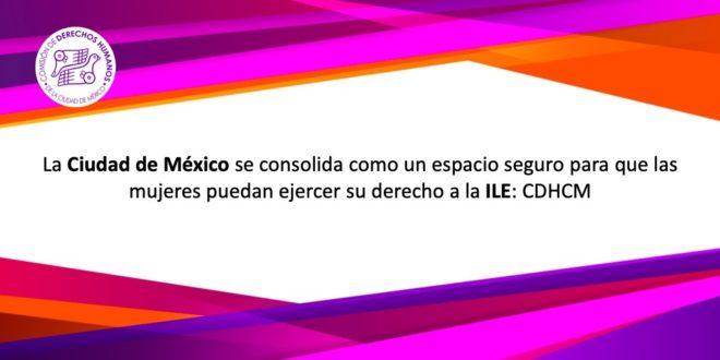 La Ciudad de México se consolida como un espacio seguro para que las mujeres puedan ejercer su derecho a la ILE: CDHCM