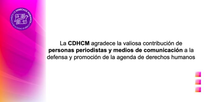 La CDHCM agradece la valiosa contribución de personas periodistas y medios de comunicación a la defensa y promoción de la agenda de derechos humanos