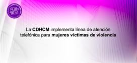La CDHCM implementa línea de atención telefónica para mujeres víctimas de violencia
