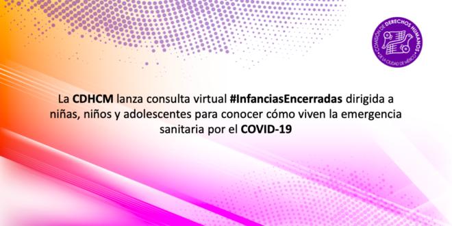 La CDHCM lanza consulta virtual #InfanciasEncerradas dirigida a niñas, niños y adolescentes para conocer cómo viven la emergencia sanitaria por el COVID-19