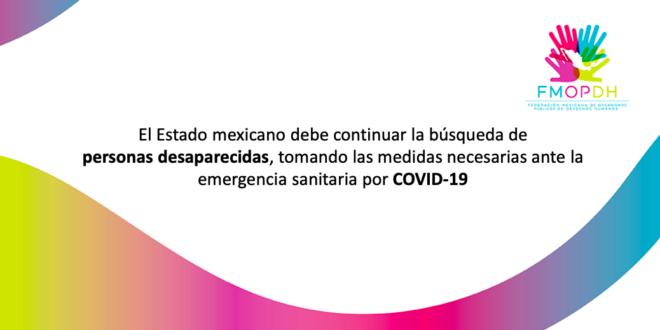 El Estado mexicano debe continuar la búsqueda de personas desaparecidas, tomando las medidas necesarias necesarias ante la emergencia sanitaria por COVID-19
