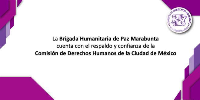La Brigada Humanitaria de Paz Marabunta cuenta con el respaldo y confianza de la Comisión de Derechos Humanos de la Ciudad de México