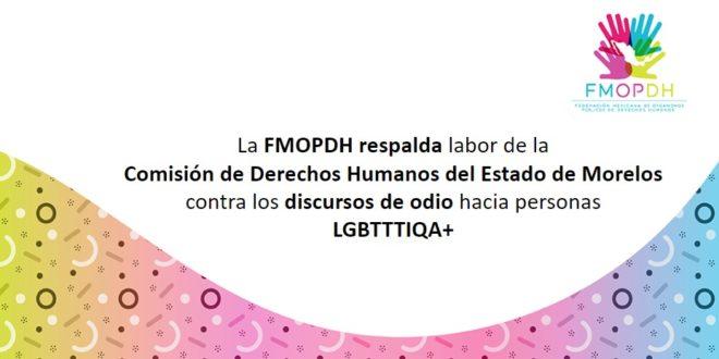 La FMOPDH respalda labor de la Comisión de Derechos Humanos del Estado de Morelos  contra los discursos de odio hacia personas LGBTTTIQA+