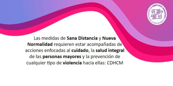 Las medidas de Sana Distancia y Nueva Normalidad requieren estar acompañadas de acciones enfocadas al cuidado, la salud integral de las personas mayores y la prevención de cualquier tipo de violencia hacia ellas: CDHCM