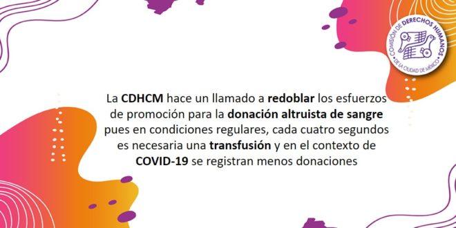 La CDHCM hace un llamado a redoblar los esfuerzos de promoción para la donación altruista de sangre pues en condiciones regulares, cada cuatro segundos es necesaria una transfusión y en el contexto de Covid-19 se  registran menos donaciones