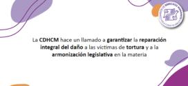 La CDHCM hace un llamado a garantizar la reparación integral del daño a las víctimas de tortura y a la armonización legislativa en la materia