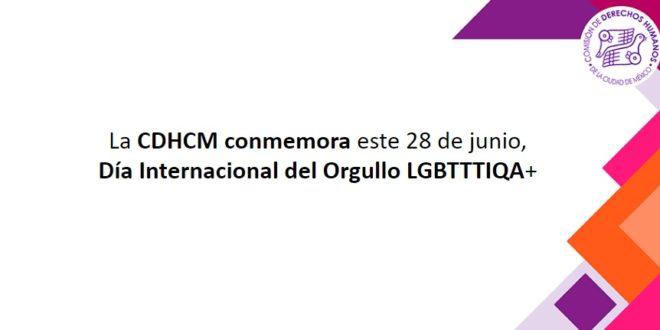 La CDHCM conmemora este 28 de junio, Día Internacional del Orgullo LGBTTTIQA+