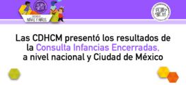 Presenta CDHCM resultados de la Consulta Infancias Encerradas, en el marco de la emergencia sanitaria por COVID-19