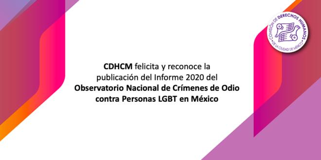 CDHCM felicita y reconoce la publicación del Informe 2020 del Observatorio Nacional de Crímenes de Odio contra Personas LGBT en México