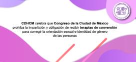 CDHCM celebra que Congreso de la Ciudad de México prohíba la impartición y obligación de recibir terapias de conversión para corregir la orientación sexual e identidad de género de las personas