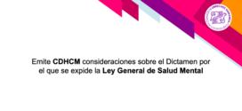 Emite CDHCM consideraciones sobre el Dictamen por el que se expide la Ley General de Salud Mental