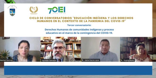Conversatorio: «Derechos Humanos de Comunidades Indígenas y proceso educativo en el marco de la contingencia del #COVIDー19»