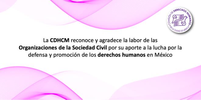 La CDHCM reconoce y agradece la labor de las Organizaciones de la Sociedad Civil por su aporte a la lucha por la defensa y promoción de los derechos humanos en México