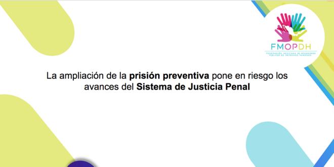 La ampliación de la prisión preventiva pone en riesgo los avances del Sistema de Justicia Penal