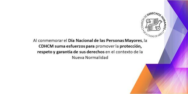 Al conmemorar el Día Nacional de las Personas Mayores, la CDHCM suma esfuerzos para promover la protección, respeto y garantía de sus derechos en el contexto de la nueva normalidad