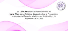 La CDHCM celebra el nombramiento de Irene Khan como Relatora Especial sobre la Promoción y protección del Derecho a la Libertad de Opinión y de Expresión de la ONU