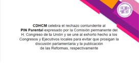CDHCM celebra el rechazo contundente al PIN Parental expresado por la Comisión permanente del  H. Congreso de la Unión y se une al exhorto hecho a los Congresos y Ejecutivos locales para evitar que prosigan la discusión parlamentaria y la publicación de las Reformas, respectivamente