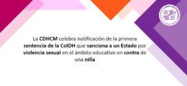La CDHCM celebra notificación de la primera sentencia de la CoIDH que sanciona a un Estado por violencia sexual en el ámbito educativo en contra de una niña